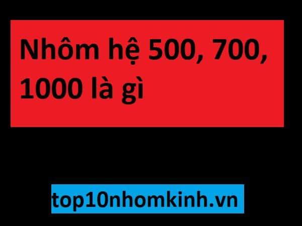 nhom he 500, 700, 1000 la gi